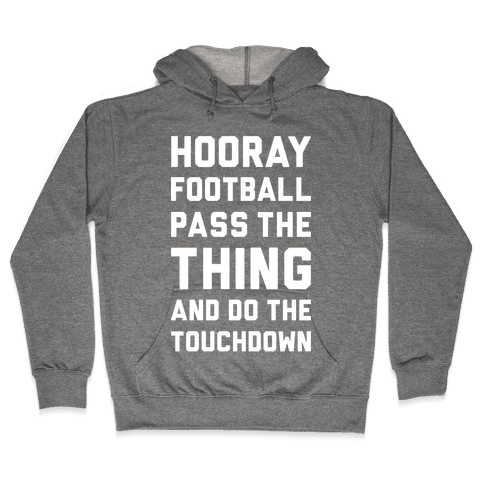 Hooray Football Pass The Thing And Do The Touchdown Hooded Sweatshirt