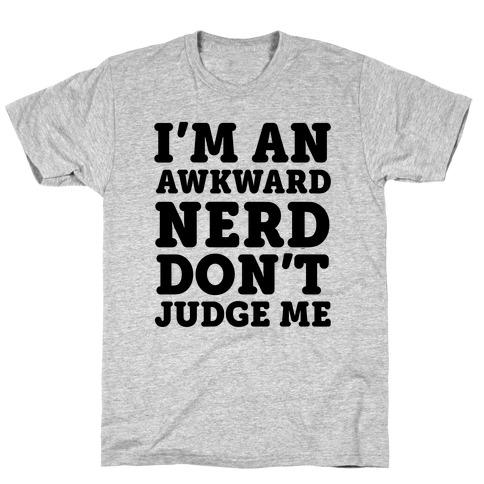 I'm An Awkward Nerd Don't Judge Me T-Shirt
