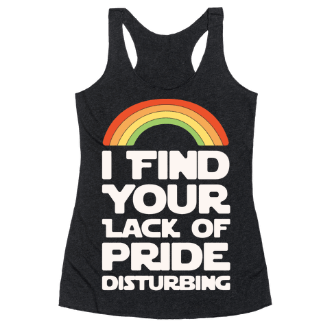 I Find Your Lack of Pride Disturbing Parody Racerback Tank Top