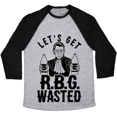 Let's Get R.B.G. Wasted Baseball Tee
