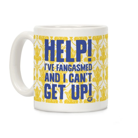 Help I've Fangasmed and I can't Get Up Coffee Mug