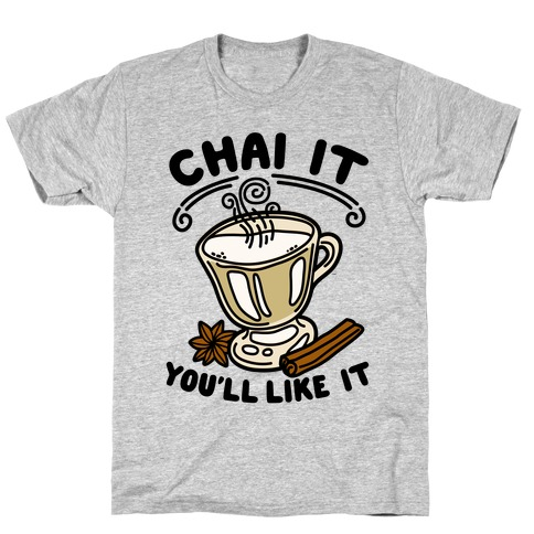 Chai It You'll Like It T-Shirt