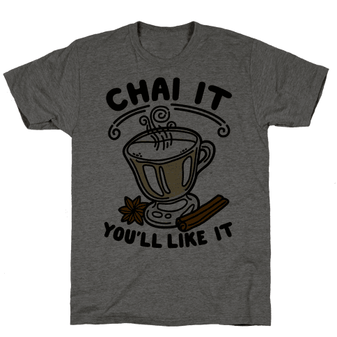 Chai It You'll Like It Mens T-Shirt
