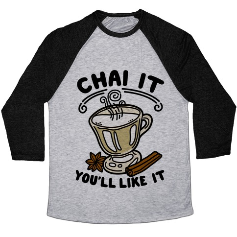 Chai It You'll Like It Baseball Tee