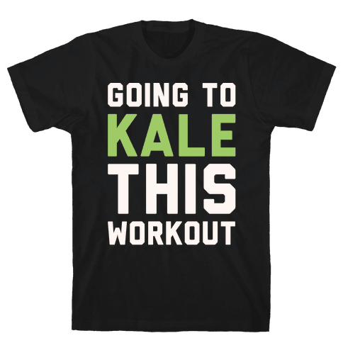 Going To Kale This Workout White Print Mens T-Shirt