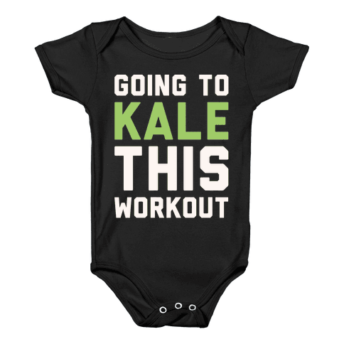 Going To Kale This Workout White Print Baby Onesy
