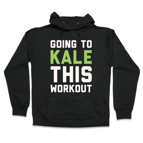 Going To Kale This Workout White Print Hooded Sweatshirt