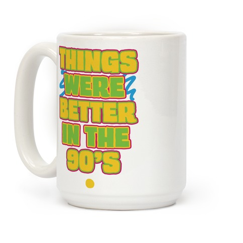 Things Were Better in the 90s Coffee Mug