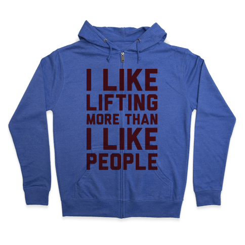 I Like Lifting More Than I Like People Zip Hoodie