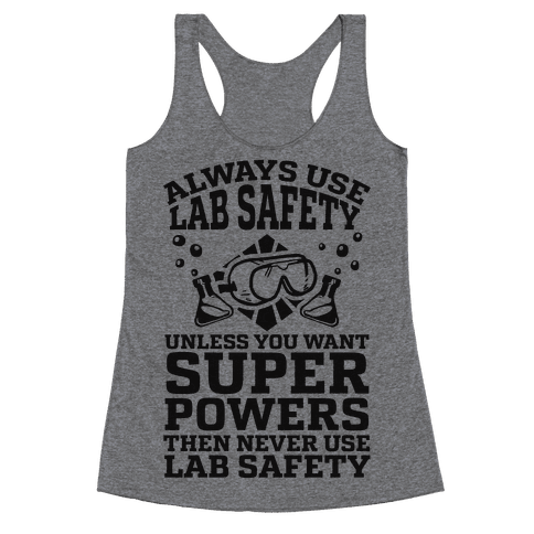 Always Use Lab Safety Unless You Want Superpowers Then Never Use Lab Safety Racerback Tank Top