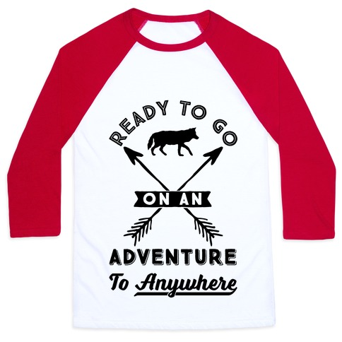 Ready To Go On An Adventure To Anywhere Baseball Tee