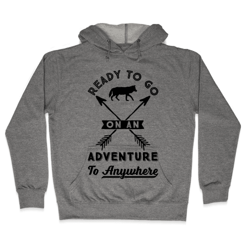 Ready To Go On An Adventure To Anywhere Hooded Sweatshirt