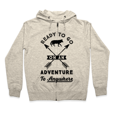 Ready To Go On An Adventure To Anywhere Zip Hoodie