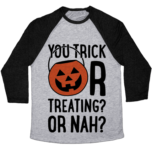 You Trick Or Treating? Or Nah? Baseball Tee