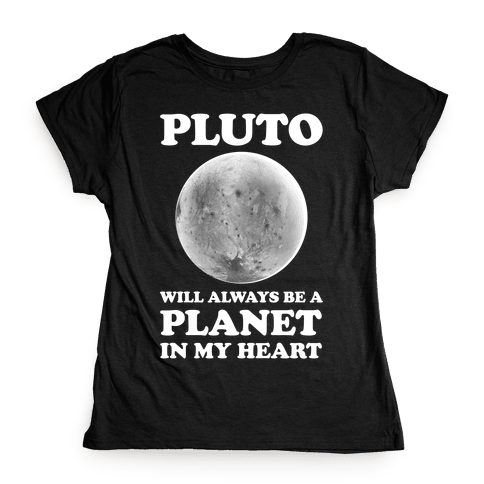 Pluto Will Always Be A Planet In My Heart Womens T-Shirt