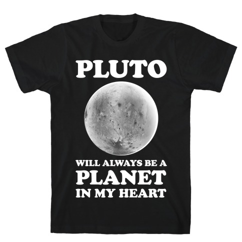 Pluto Will Always Be A Planet In My Heart T-Shirt