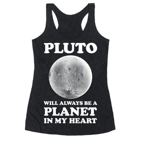 Pluto Will Always Be A Planet In My Heart Racerback Tank Top