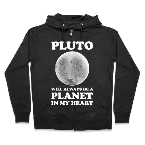 Pluto Will Always Be A Planet In My Heart Zip Hoodie