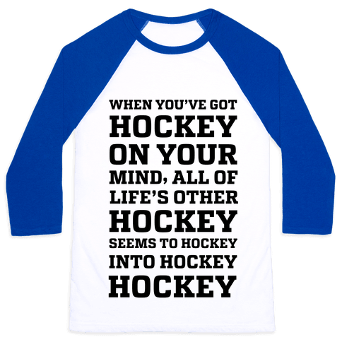 When You've Got Hockey On Your Mind.... Baseball Tee