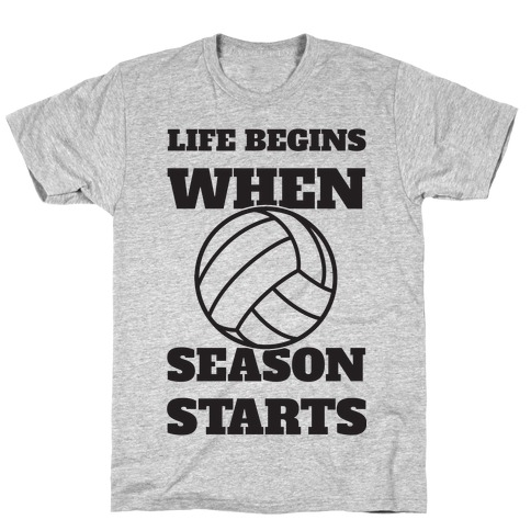 Life Begins When Volleyball Season Begins T-Shirt
