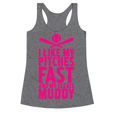 I Want My Pitches Fast And My Cleats Muddy Racerback Tank Top