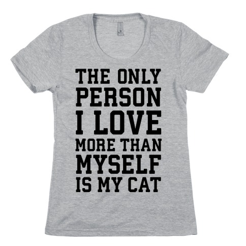 The Only Person I Love More Than Myself Is My Cat Womens T-Shirt
