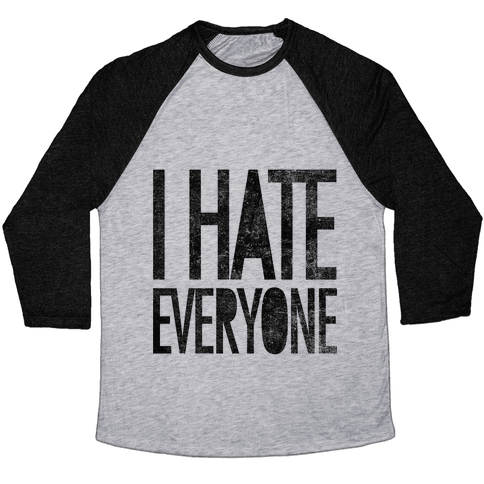 I Hate Everyone Baseball Tee