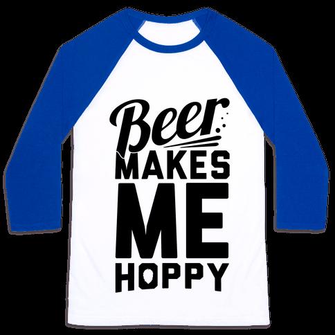 Beer Makes Me Hoppy Baseball Tee