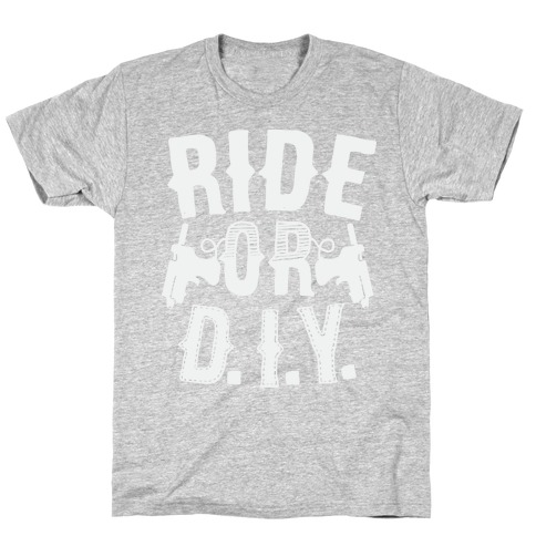 Ride or D.I.Y. T-Shirt
