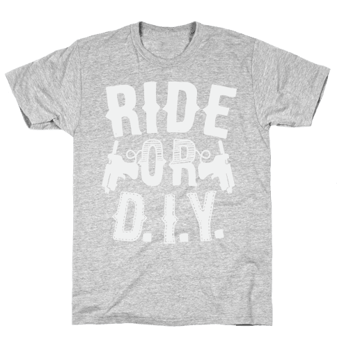 Ride or D.I.Y. Mens T-Shirt