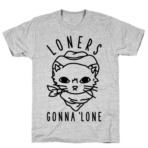 Loners Gonna 'Lone Mens T-Shirt