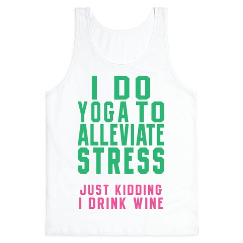 I Do Yoga To Alleviate Stress Tank Top