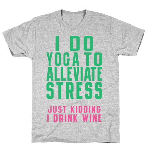 I Do Yoga To Alleviate Stress Mens T-Shirt