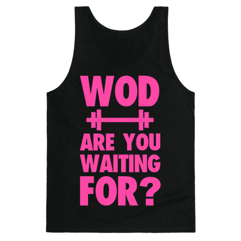 WOD are You Waiting For? Tank Top