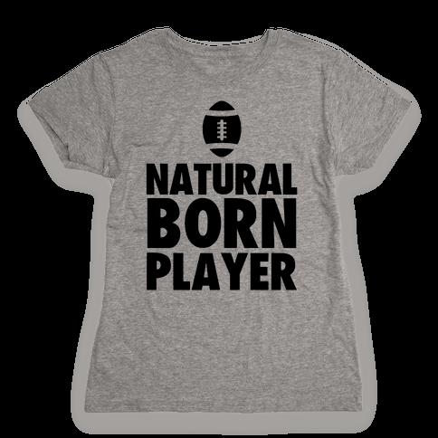 Natural Born Player (football) Womens T-Shirt
