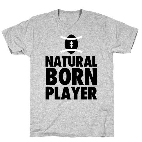 Natural Born Player (football) T-Shirt
