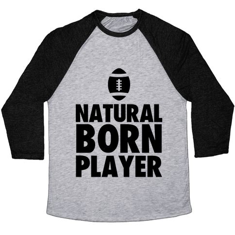 Natural Born Player (football) Baseball Tee