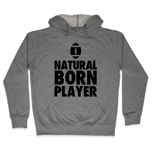 Natural Born Player (football) Hooded Sweatshirt