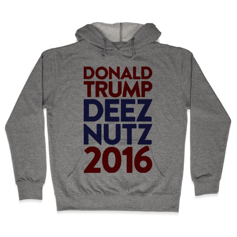 Donald Trump Deez Nutz 2016 Hooded Sweatshirt