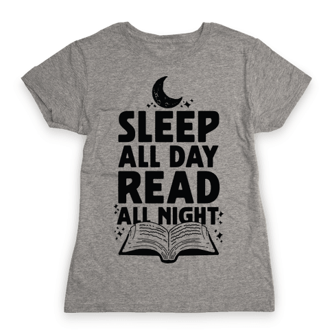 Sleep All Day Read All Night Womens T-Shirt
