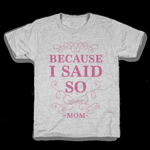 Because I Said So Kids T-Shirt