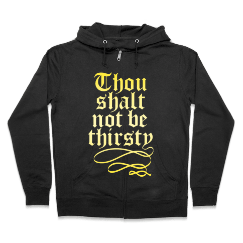 Thou Shalt Not Be Thirsty (Gold) Zip Hoodie