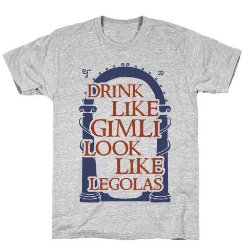 Drink Like Gimli Look like Legolas T-Shirt