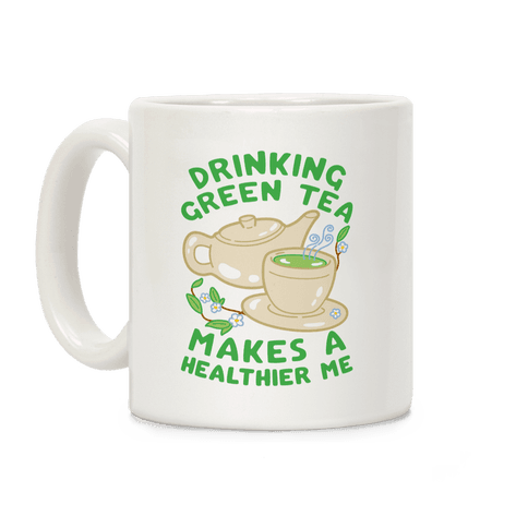 Drinking Green Tea Makes A Healthier Me Coffee Mug