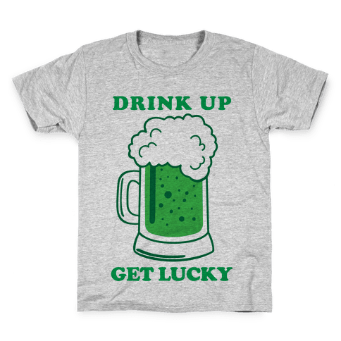 Drink Up, Get Lucky Kids T-Shirt