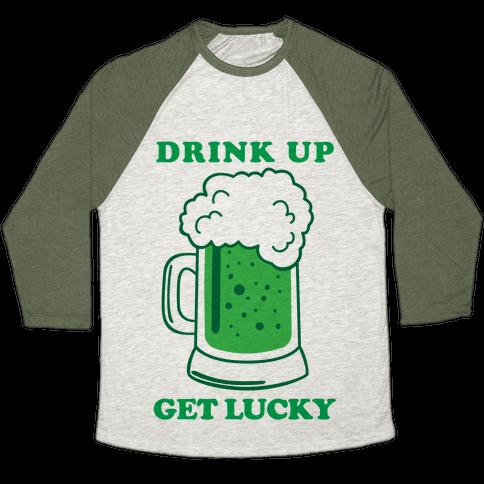 Drink Up, Get Lucky Baseball Tee