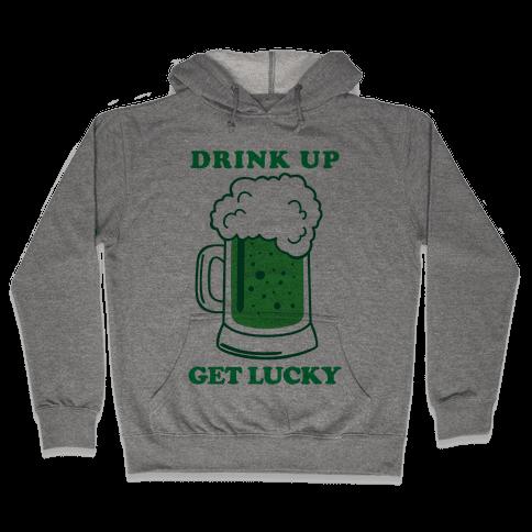 Drink Up, Get Lucky Hooded Sweatshirt