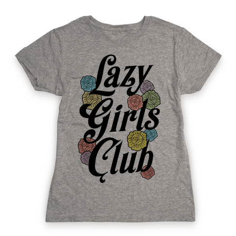 Lazy Girls Club Womens T-Shirt