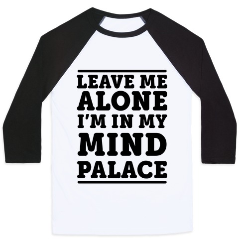 Leave Me Alone I'm In My Mind Palace Baseball Tee