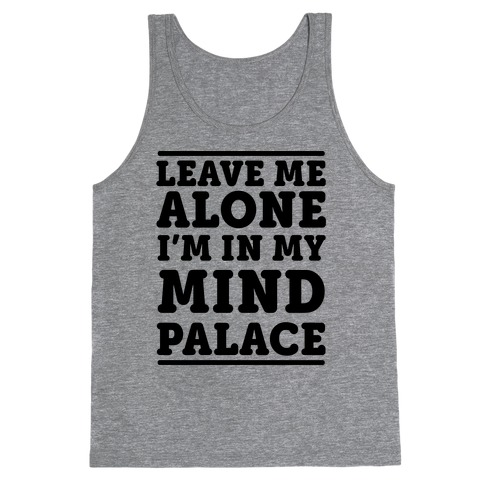 Leave Me Alone I'm In My Mind Palace Tank Top